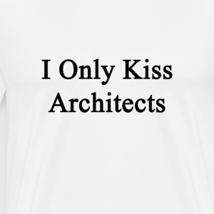 i_only_kiss_architects T-Shirts - Men's Premium T-Shirt
