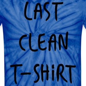 Need An Excuse to Wear This??? Last Clean TS  - Unisex Tie Dye T-Shirt