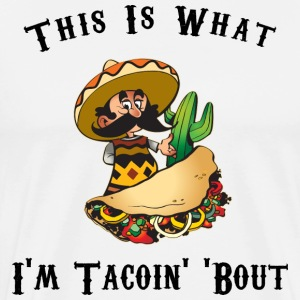 This Is What I'm Tacoin' About - Men's Premium T-Shirt