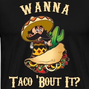 Wanna Taco About It - Men's Premium T-Shirt