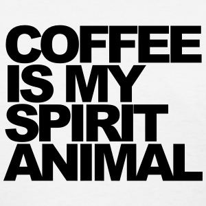 Coffee is my spirit animal Women's T-Shirts - Women's T-Shirt