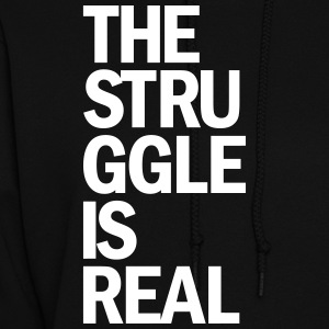 the struggle is real  - Women's Hoodie