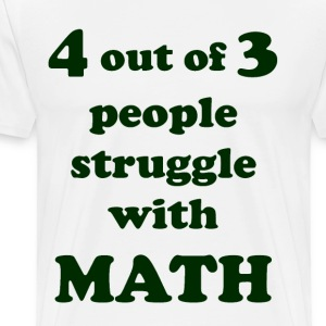 4 out of 3 people struggle with MATH - Men's Premium T-Shirt