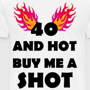 40 And Hot Buy Me A Shot - Men's Premium T-Shirt