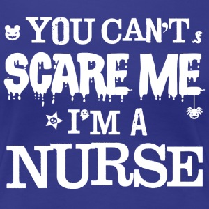 You Can't Scare Me, I'm A NURSE - Women's Premium T-Shirt