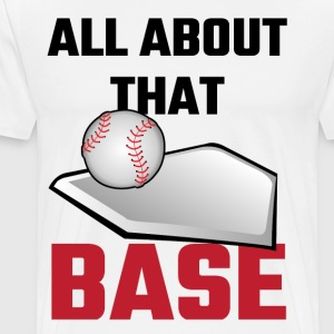 All About That Base Baseball - Men's Premium T-Shirt