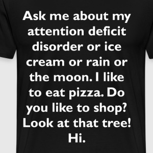Ask me about my attention deficit disorder or ice - Men's Premium T-Shirt