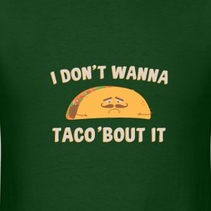 Don't wanna taco - Men's T-Shirt
