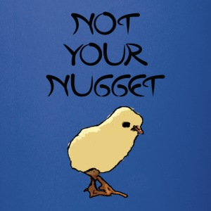 Not your nugget - Full Color Mug