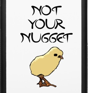 Not your nugget - iPhone 6/6s Rubber Case