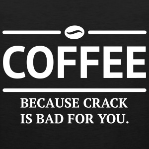 coffee because crack is bad for you caffeine Sportswear - Men's Premium Tank