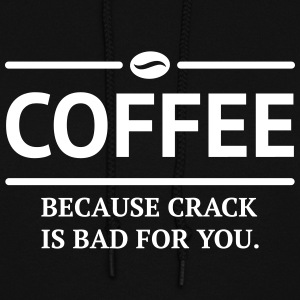 coffee because crack is bad for you caffeine Hoodies - Women's Hoodie
