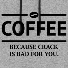 coffee because crack is bad for you caffeine Hoodies