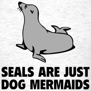 Seals Are Just Dog Mermaids - Men's T-Shirt