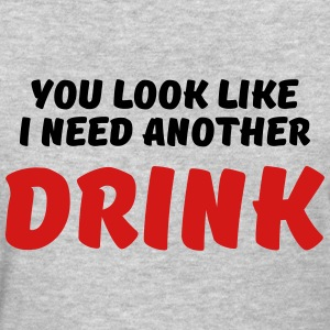 You look like I need another drink Women's T-Shirts - Women's T-Shirt