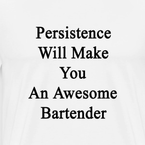 persistence_will_make_you_an_awesome_bar T-Shirts - Men's Premium T-Shirt