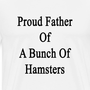 proud_father_of_a_bunch_of_hamsters T-Shirts - Men's Premium T-Shirt