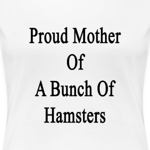 proud_mother_of_a_bunch_of_hamsters Women's T-Shirts - Women's Premium T-Shirt