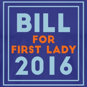 Bill For First Lady - Men's Premium T-Shirt