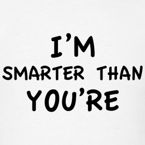 I'm Smarter Than You're - Men's T-Shirt