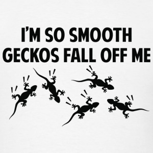 I'm So Smooth Geckos Fall Off Me - Men's T-Shirt