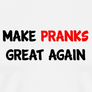 Make Pranks Great Again - Men's Premium T-Shirt