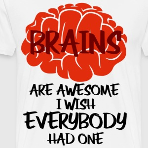 Brains Are Awesome I Wish Everybody Had One - Men's Premium T-Shirt