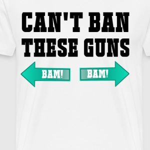 Can't Ban These Guns - Men's Premium T-Shirt