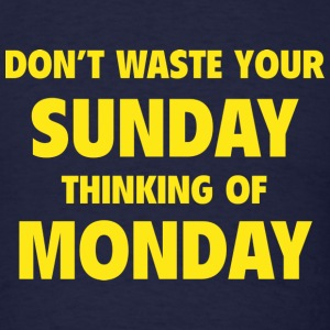 Don't Waste Your Sunday Thinking Of Monday - Men's T-Shirt