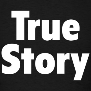 True Story - Men's T-Shirt