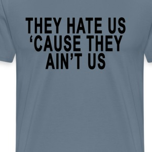they_hate_us_cause_they_aint_us - Men's Premium T-Shirt