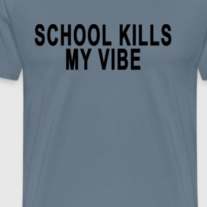 school_kills_my_vibe_tshirt - Men's Premium T-Shirt