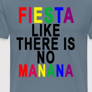 fiesta_like_there_is_no_manana - Men's Premium T-Shirt