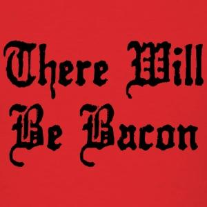 There Will Be Bacon - Men's T-Shirt