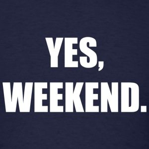Yes, Weekend - Men's T-Shirt