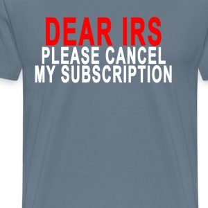 dear_irs_please_cancel_my_subscription - Men's Premium T-Shirt