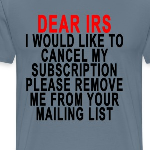 dear_irs_remove_my_mailing_list - Men's Premium T-Shirt