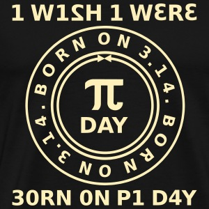I Wish I Were Born On Pi Day  T-Shirts - Men's Premium T-Shirt