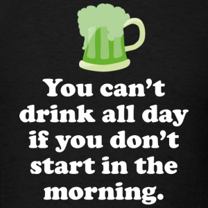 Drink All Day - Men's T-Shirt