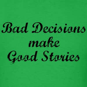 Bad Decisions Make Good Stories - Men's T-Shirt