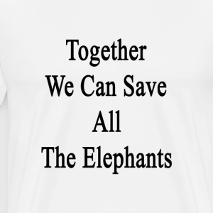 together_we_can_save_all_the_elephants T-Shirts - Men's Premium T-Shirt