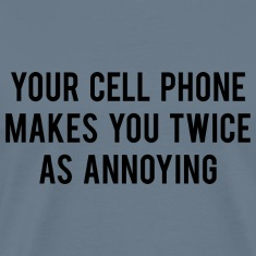 Your Cell Phone Makes You Twice As Annoying
