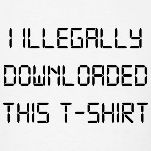 I Illegally Downloaded This T-Shirt - Men's T-Shirt