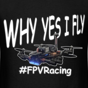Why Yes I Fly - Men's T-Shirt