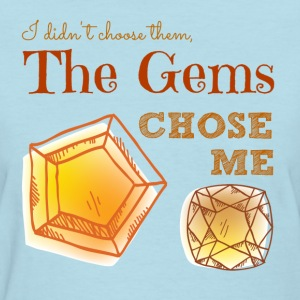 The Gem chose me - Women's T-Shirt