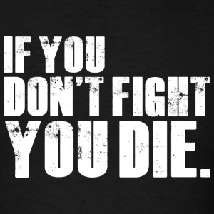 TWD  - If You Don't Fight, You Die - Men's T-Shirt