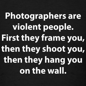 Photographers Are Violent People - Men's T-Shirt