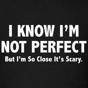 I Know I'm Not Perfect - Men's T-Shirt