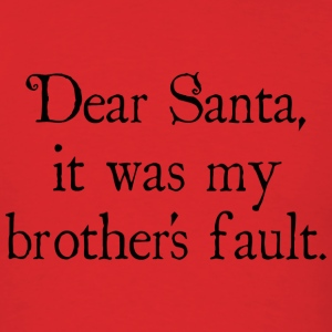 Dear Santa, It Was My Brother's Fault - Men's T-Shirt