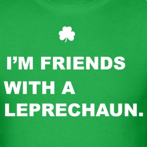 Friends With a Leprechaun T-Shirts - Men's T-Shirt